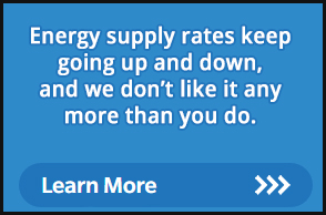 Energy supply rates keep going up and down, and we don't like it any more than you do. Learn more.